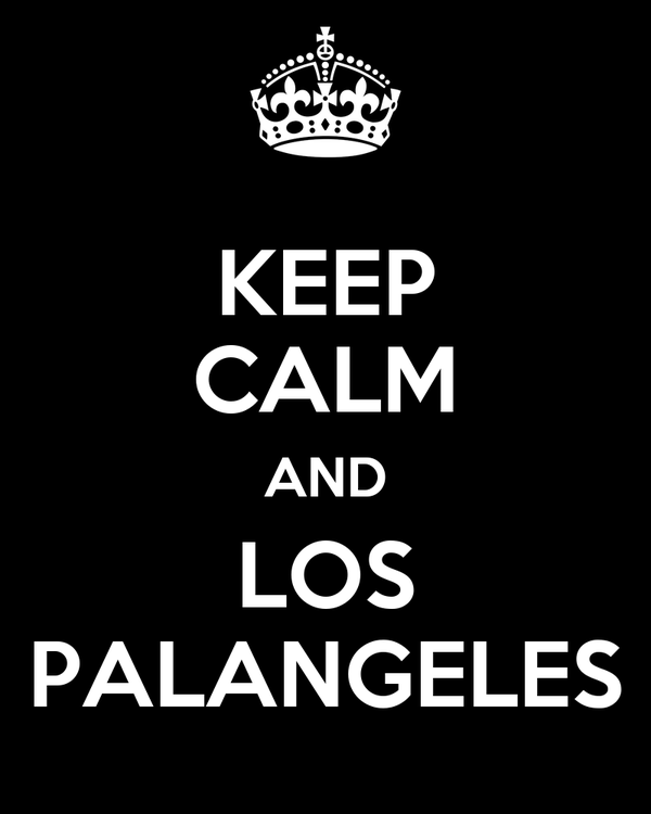 KEEP CALM AND LOS PALANGELES