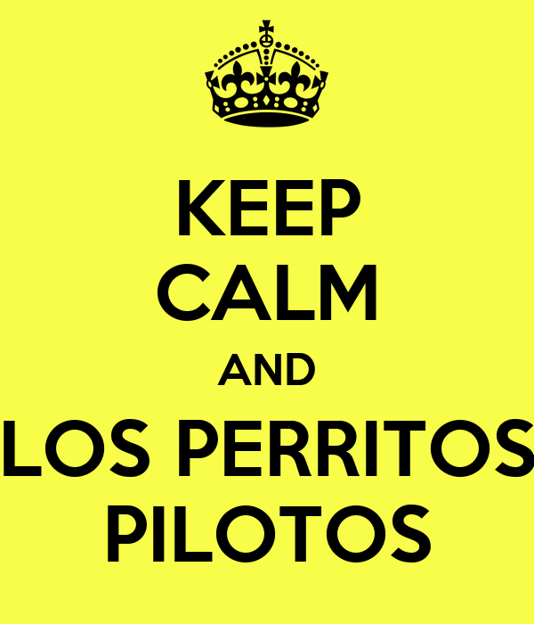 KEEP CALM AND LOS PERRITOS PILOTOS