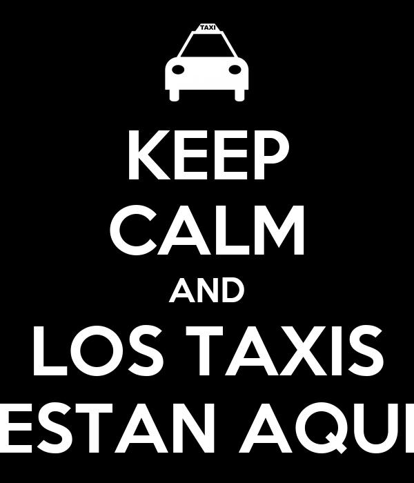 KEEP CALM AND LOS TAXIS ESTAN AQUI