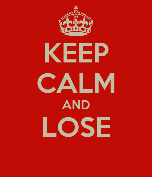 KEEP CALM AND LOSE