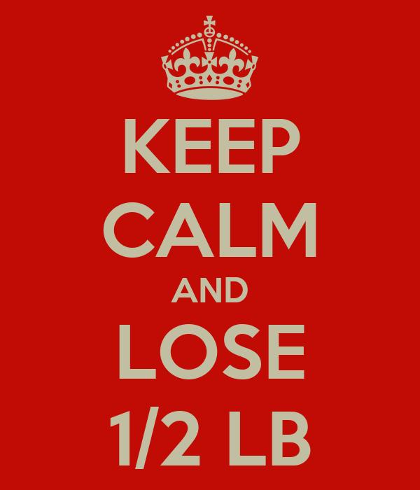 KEEP CALM AND LOSE 1/2 LB