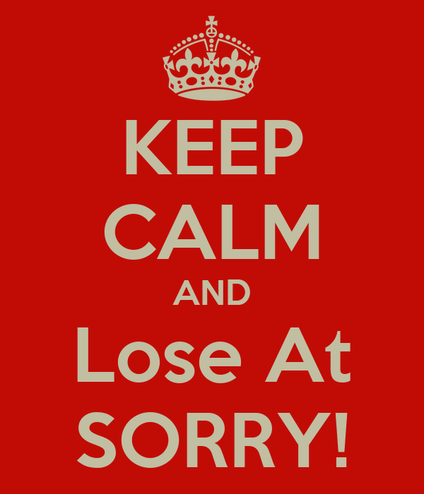 KEEP CALM AND Lose At SORRY!