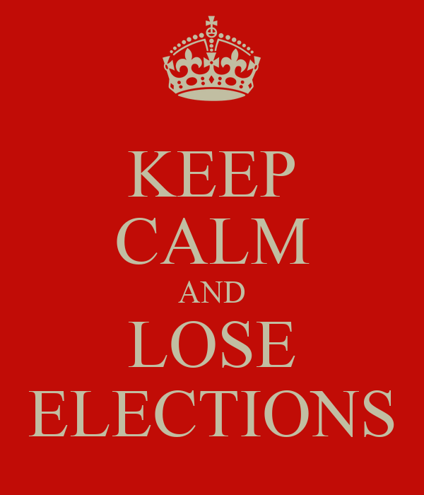 KEEP CALM AND LOSE ELECTIONS