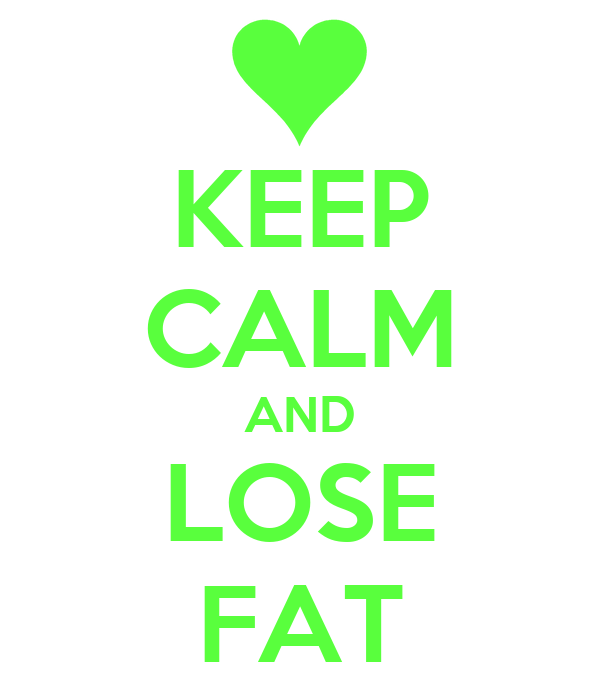 KEEP CALM AND LOSE FAT