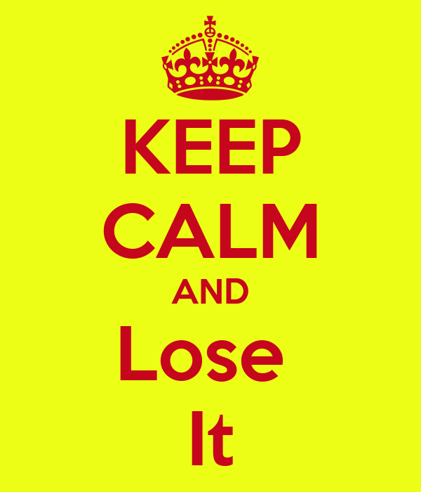 KEEP CALM AND Lose  It
