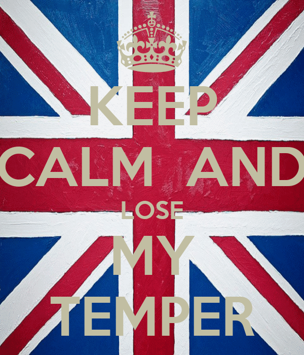 KEEP CALM  AND LOSE MY TEMPER