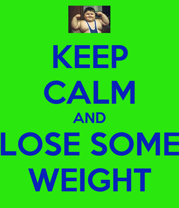KEEP CALM AND LOSE SOME WEIGHT