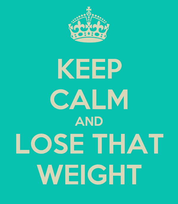 KEEP CALM AND LOSE THAT WEIGHT