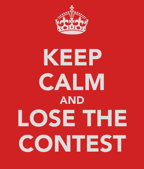 KEEP CALM AND LOSE THE CONTEST