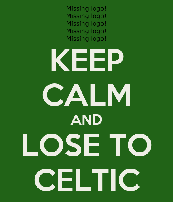KEEP CALM AND LOSE TO CELTIC
