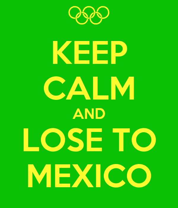 KEEP CALM AND LOSE TO MEXICO