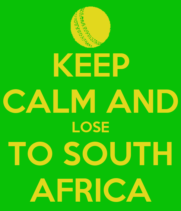 KEEP CALM AND LOSE TO SOUTH AFRICA