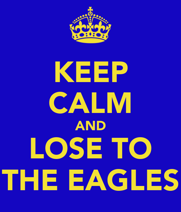 KEEP CALM AND LOSE TO THE EAGLES