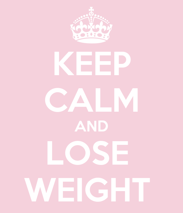 KEEP CALM AND LOSE  WEIGHT