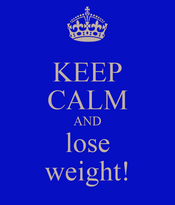 KEEP CALM AND lose weight!