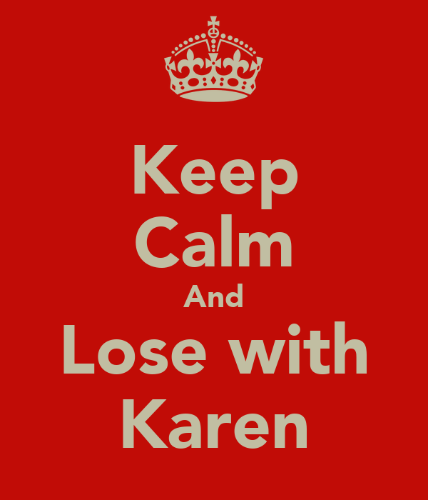 Keep Calm And Lose with Karen