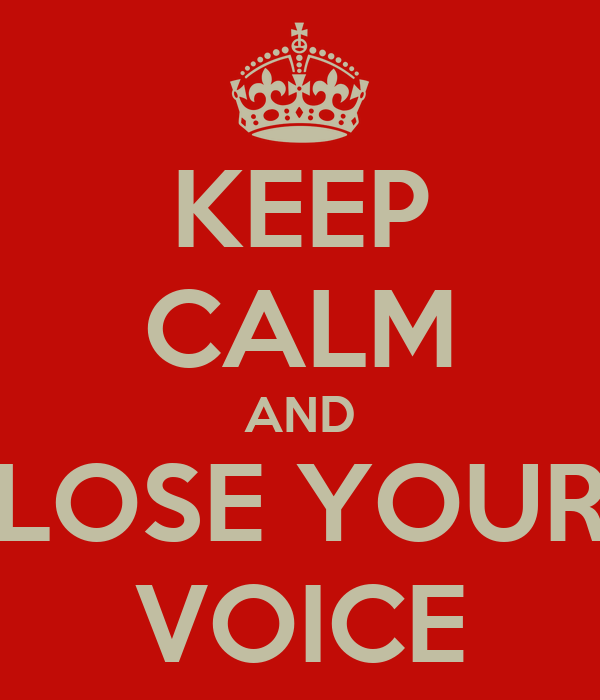 KEEP CALM AND LOSE YOUR VOICE