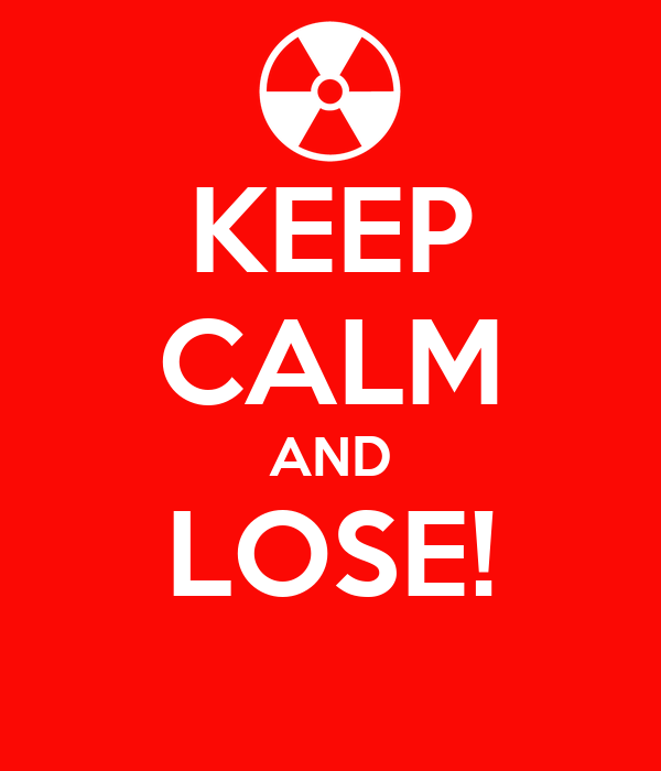 KEEP CALM AND LOSE!