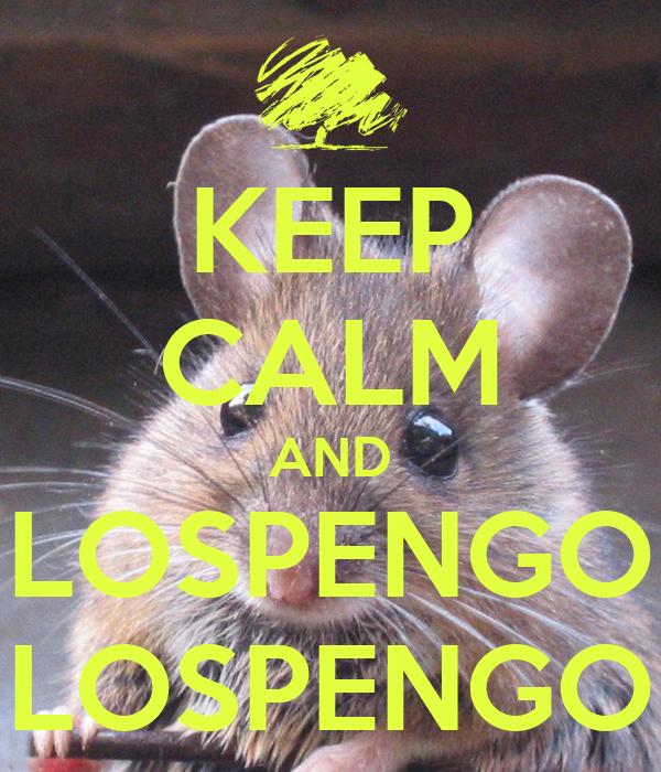 KEEP CALM AND LOSPENGO LOSPENGO