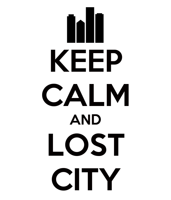 KEEP CALM AND LOST CITY