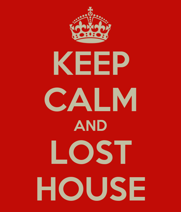 KEEP CALM AND LOST HOUSE