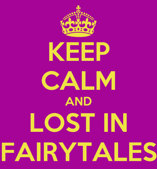 KEEP CALM AND LOST IN FAIRYTALES