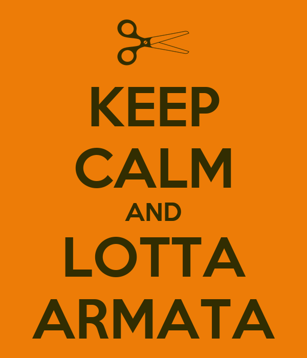 KEEP CALM AND LOTTA ARMATA