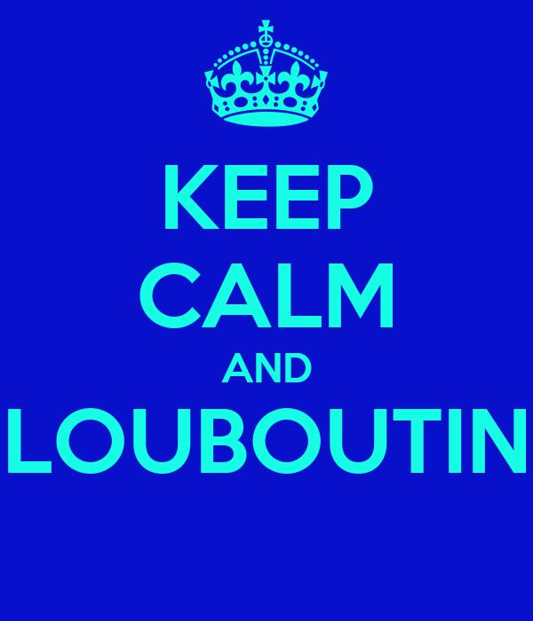 KEEP CALM AND LOUBOUTIN