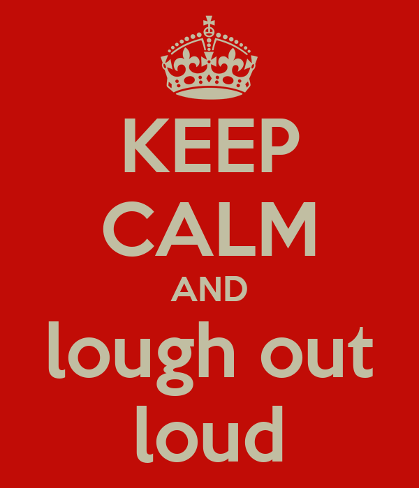 KEEP CALM AND lough out loud