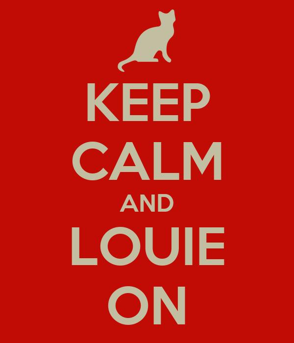 KEEP CALM AND LOUIE ON