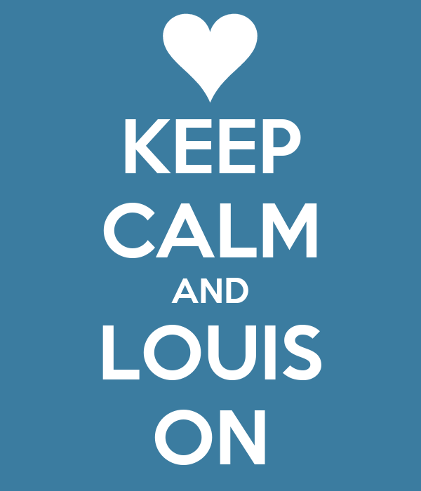 KEEP CALM AND LOUIS ON