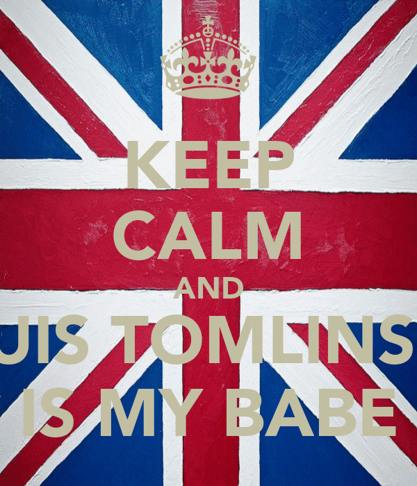 KEEP CALM AND LOUIS TOMLINSON IS MY BABE