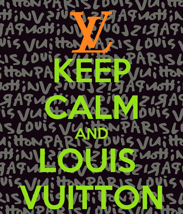 KEEP CALM AND LOUIS  VUITTON