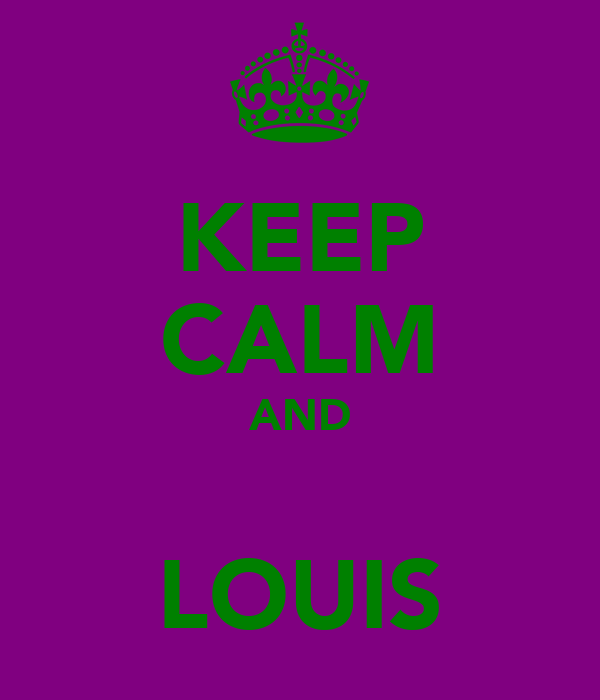 KEEP CALM AND  LOUIS