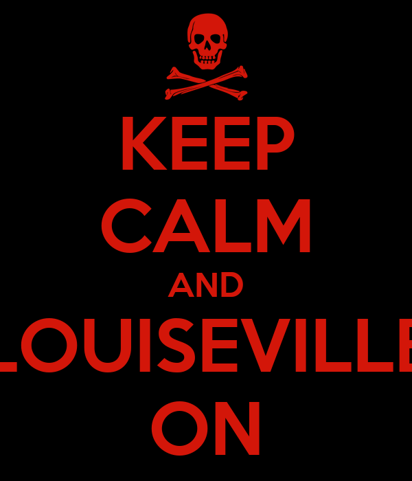KEEP CALM AND LOUISEVILLE ON