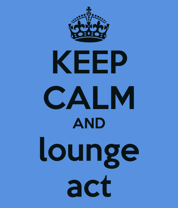 KEEP CALM AND lounge act