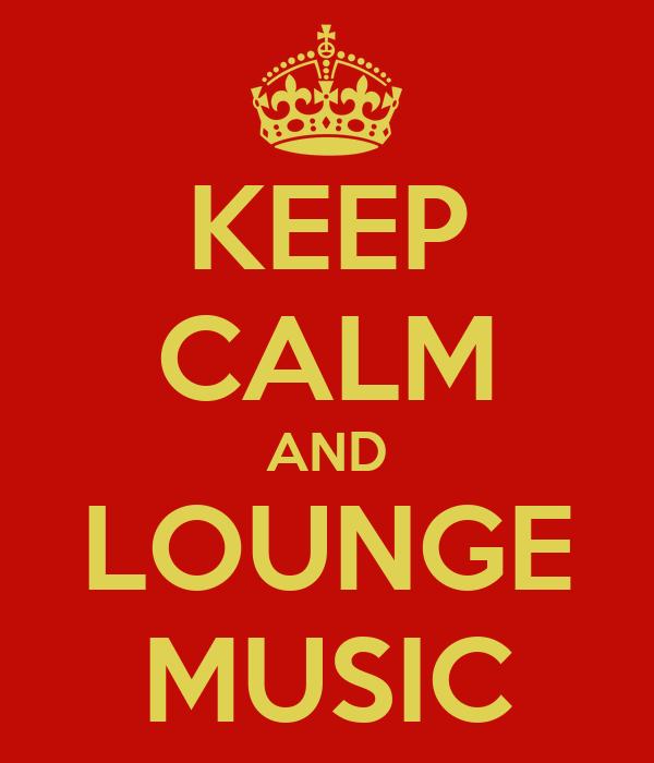KEEP CALM AND LOUNGE MUSIC