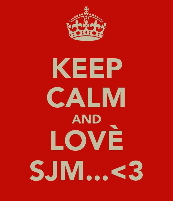 KEEP CALM AND LOVÈ SJM...<3