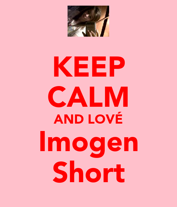 KEEP CALM AND LOVÉ Imogen Short