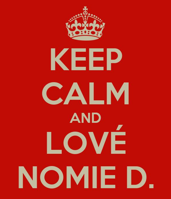 KEEP CALM AND LOVÉ NOMIE D.