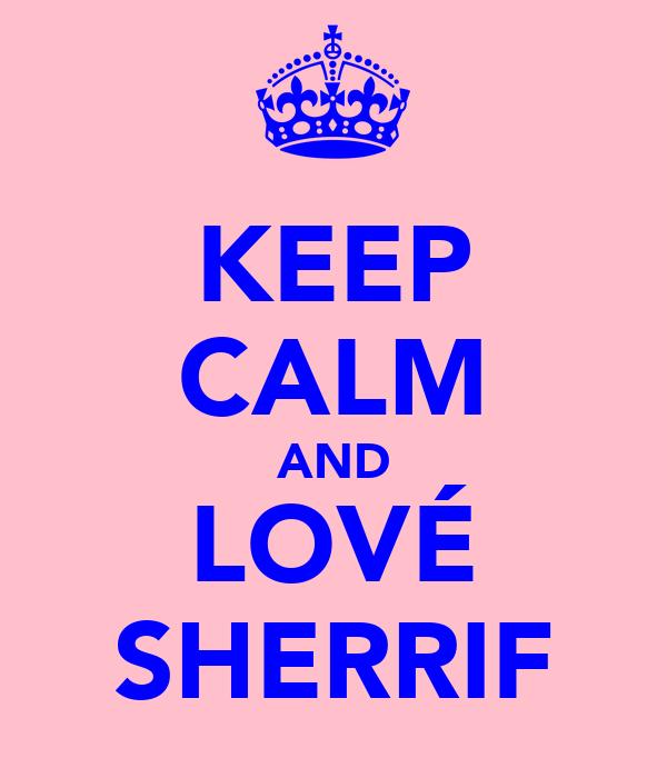 KEEP CALM AND LOVÉ SHERRIF