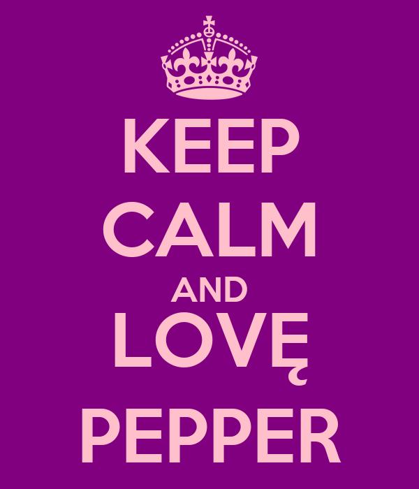 KEEP CALM AND LOVĘ PEPPER