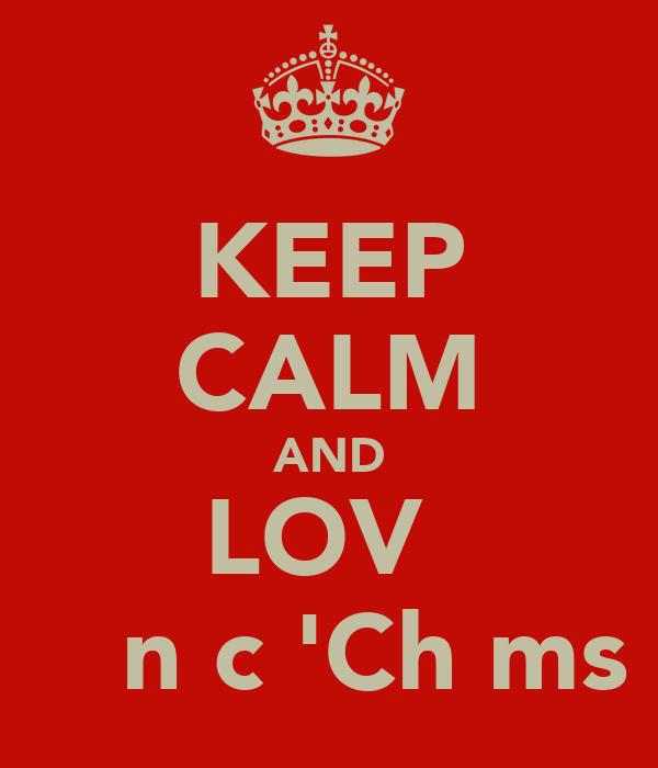 KEEP CALM AND LOVƐ Ɲστnιcε'Chιms