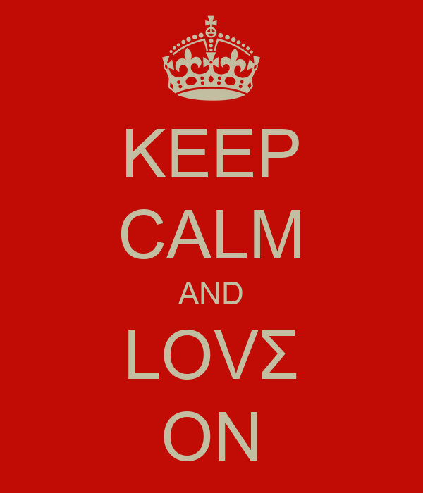 KEEP CALM AND LOVΣ ON