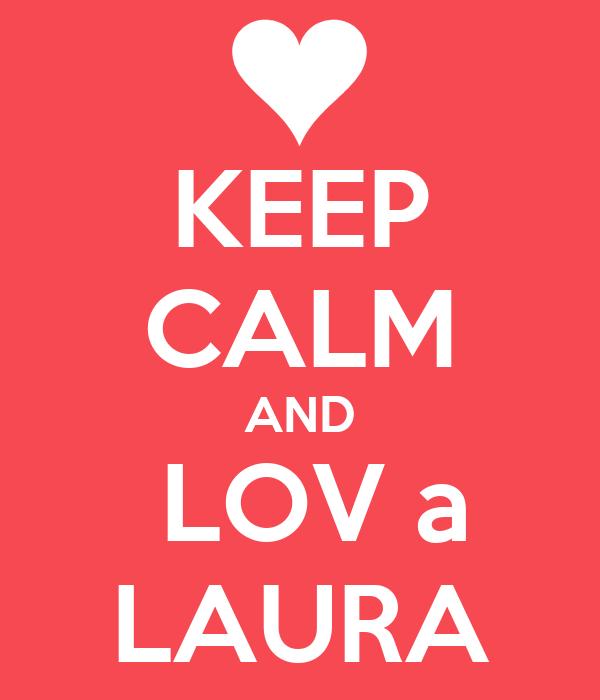 KEEP CALM AND  LOV a LAURA