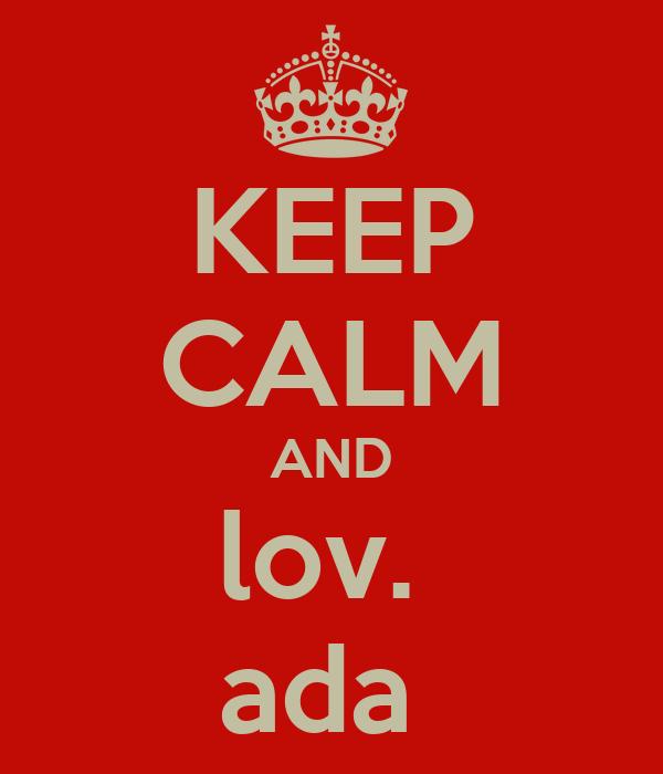 KEEP CALM AND lov.  ada