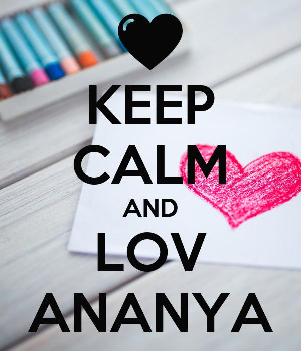KEEP CALM AND LOV ANANYA
