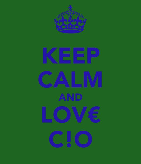 KEEP CALM AND LOV€ C!O