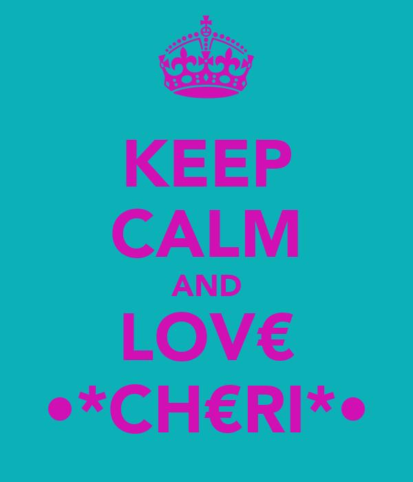KEEP CALM AND LOV€ •*CH€RI*•