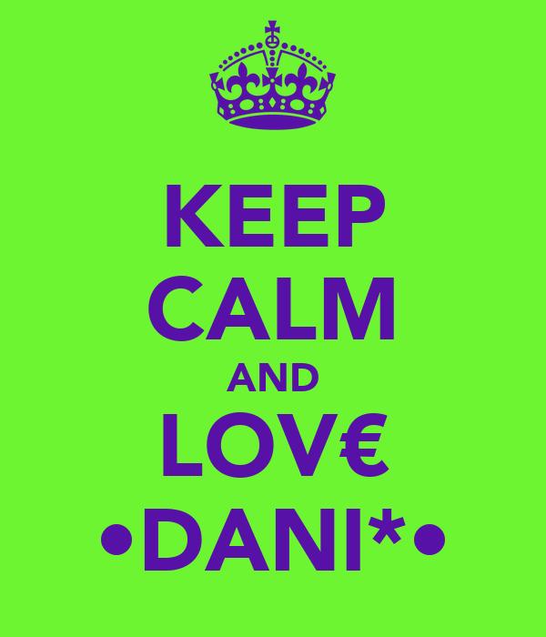 KEEP CALM AND LOV€ •DANI*•